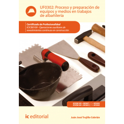 Proceso y preparación de  equipos y medios en trabajos  de albañilería UF0302