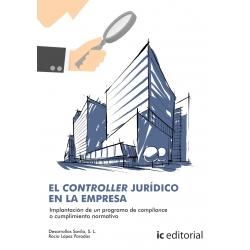 El controller jurídico en la empresa. Implantación de un programa de compliance o cumplimiento normativo