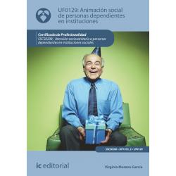Animación social de las personas dependientes en instituciones - UF0129