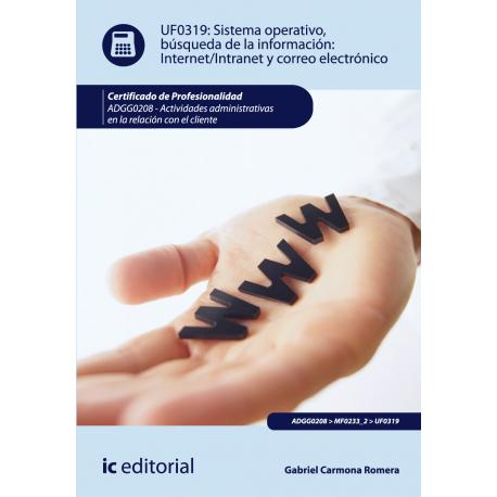 Sistema operativo, busqueda de la informacion: internet / intranet y correo electronico - UF0319
