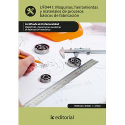 Maquinas, herramientas y materiales de procesos basicos de fabricacion UF0441