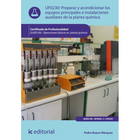Preparar y acondicionar los equipos principales e instalaciones auxiliares de la  planta química UF0230