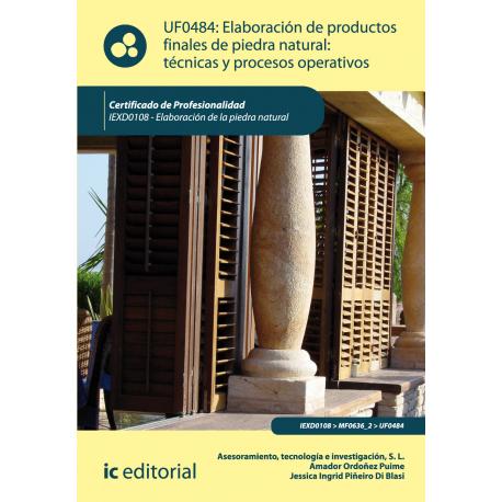 Elaboración de productos finales de piedra natural: técnicas y procesos operativos UF0484