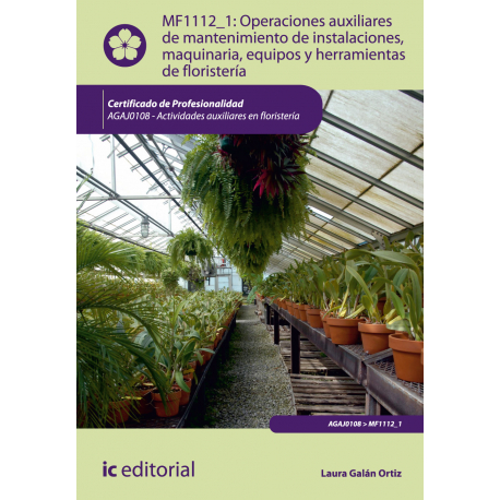 Operaciones auxiliares de mantenimiento de instalaciones,  maquinaria, equipos y herramientas de floristería MF1112_1