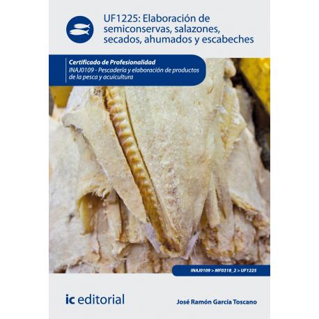 Elaboración de semiconservas, salazone s, secados, ahumados y escabeches UF1225