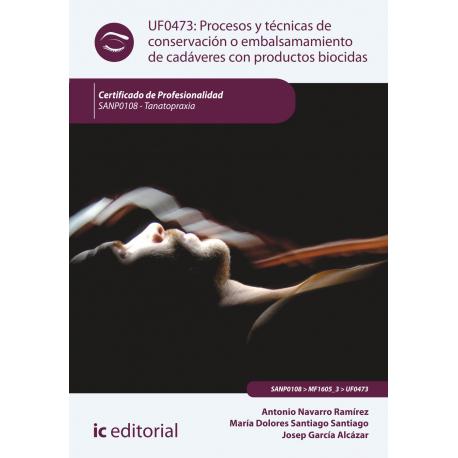Procesos y técnicas de conservación o embalsamamiento de cadáveres con productos biocidas UF0473