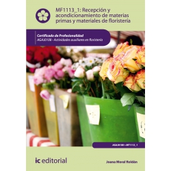Recepción y acondicionamiento de materias primas y materiales de floristería. AGAJ0108
