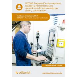 Preparación de máquinas, equipos y herramientas en operaciones de mecanizado por corte y conformado UF0586