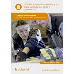 Preparación de útiles para el mecanizado por corte y conformado UF0590
