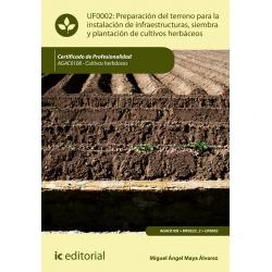 Preparación del terreno para la instalación de infraestructuras, siembra y plantación de cultivos herbáceos UF0002 (2ª Ed.)