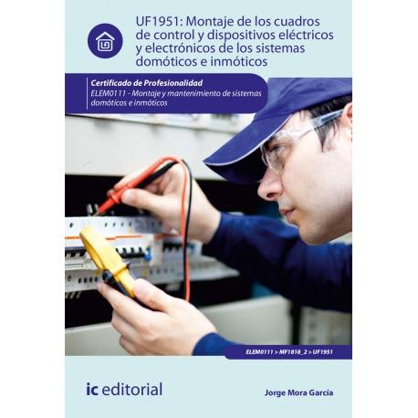 Montaje de los cuadros de control y dispositivos eléctricos y electrónicos de los sistemas domóticos e inmóticos-UF1951 (2ª Ed)