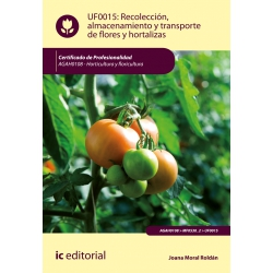 Recolección, almacenamiento y transporte de flores y hortalizas - UF0015 (2ª Ed.)