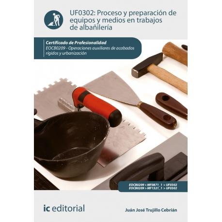 Proceso y preparación de equipos y medios de trabajo en albañilería - UF0302 (2ª Ed.)