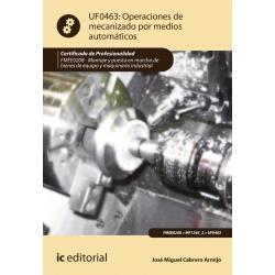Operaciones de mecanizado por medios automáticos UF0463 (2ª Ed.)