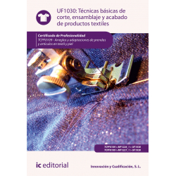 Técnicas básicas de corte, ensamblado y acabado de productos textiles UF1030 (2ª Ed.)