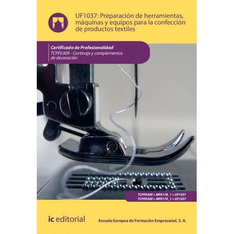 Preparación de herramientas, máquinas y equipos para la confección de productos textiles UF1037 (2ª Ed.)
