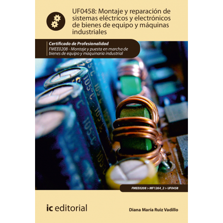 Montaje y reparación de sistemas eléctricos y electrónicos de bienes de equipo y máquinas industriales UF0458 (2ª Ed.)