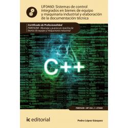 Sistemas de control integrados en bienes de equipo y maquinaria industrial y elaboración de la doc. técnica UF0460 (2ª Ed.)