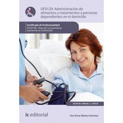 Administración de alimentos y tratamientos a personas dependientes en el domicilio UF0120 (2ª Ed.)