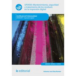 Mantenimiento, seguridad y tratamiento de los residuos en la impresión digital UF0930 (2ª Ed.)