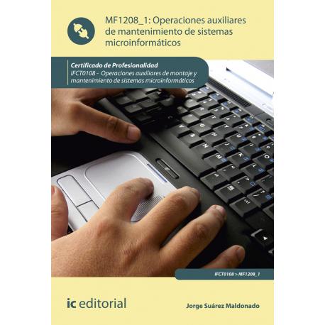 Operaciones auxiliares de mantenimiento de sistemas microinformáticos MF1208_1 (2ª Ed.)