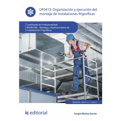 Organización y ejecución del montaje de instalaciones frigoríficas UF0413 (3ª Ed.)