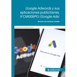 Google Adwords y sus aplicaciones publicitarias. IFCM008PO (Google Ads)